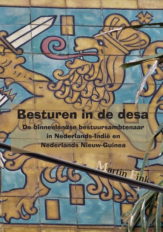 Besturen in de desa - De binnenlandse bestuursambtenaar in Nederlands-Indië en Nederlands Nieuw-Guinea