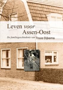 Leven voor Assen-Oost - De familiegeschiedenis van Truus Dijkema