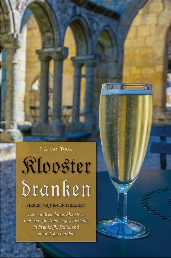 Kloosterdranken - Een rondreis langs kloosters met een spiritueuze geschiedenis in Frankrijk, Duitsland en de Lage Lande