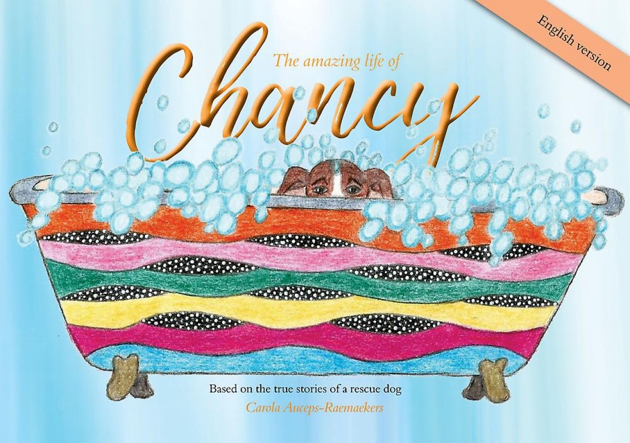 The amazing life of Chancy - Based on the true stories of a rescue dog