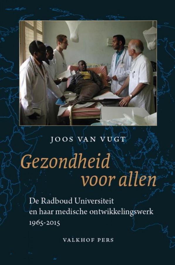 De RadboudUniversiteit en haar medische ontwikkelingswerk, 1965-2015