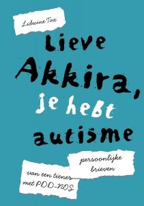 Lieve Akkira, je hebt autisme - Persoonlijke brieven van een tiener met PDD-NOS