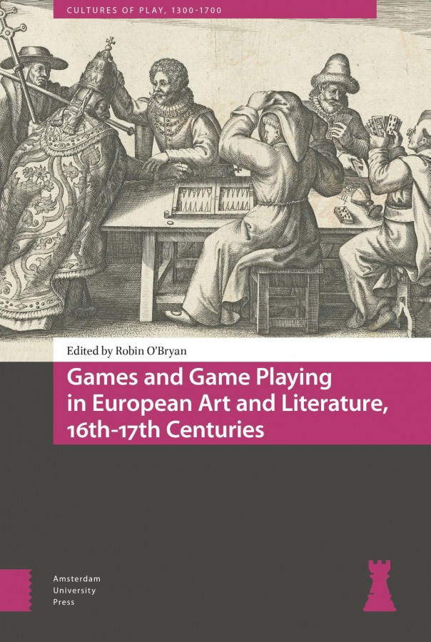 Games and Game Playing in European Art and Literature, 16th-17th Centuries