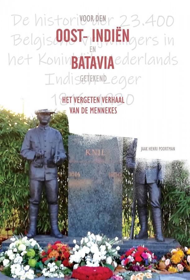 Voor den Oost- Indiën en Batavia getekend, Het vergeten verhaal van de mennekes - De historie der 23.400 Belgische vrijwilligers in het Koninklijk Nederlands Indisch Leger 1816 -1930