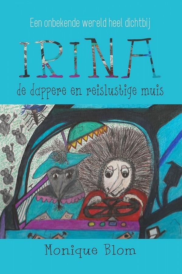 Irina, de dappere en reislustige muis - Een onbekende wereld heel dichtbij
