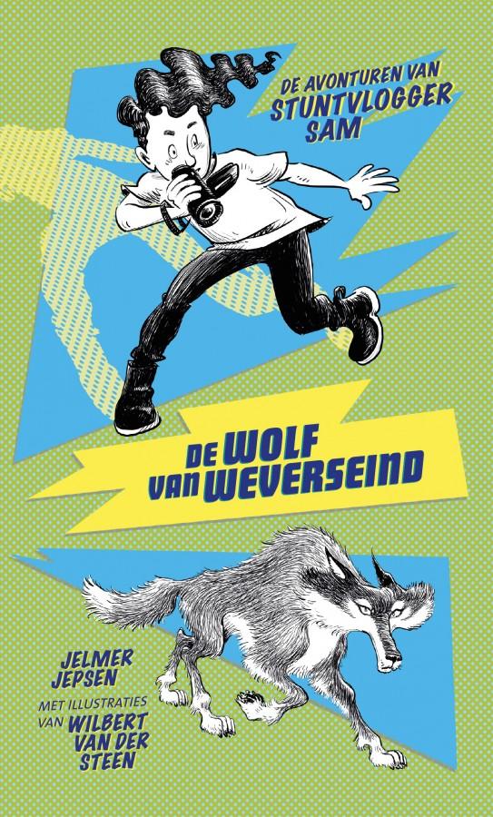 De avonturen van stuntvlogger Sam 1 - De wolf van Weverseind