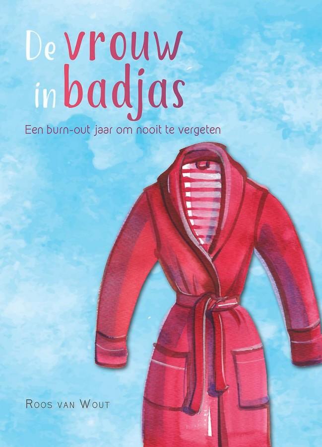 De vrouw in badjas - Een burn-out jaar om nooit te vergeten