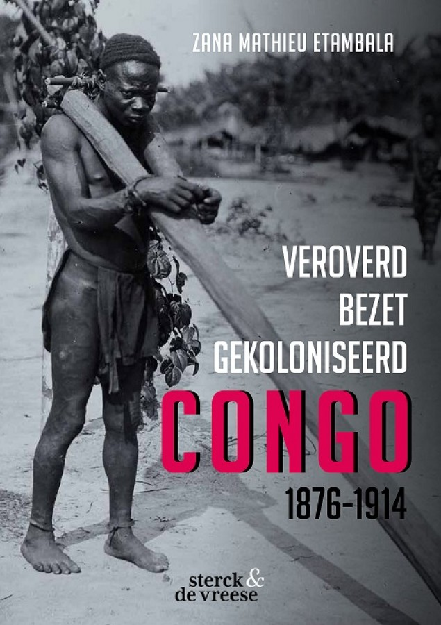 Veroverd. Bezet. Gekoloniseerd. Congo 1876-1914