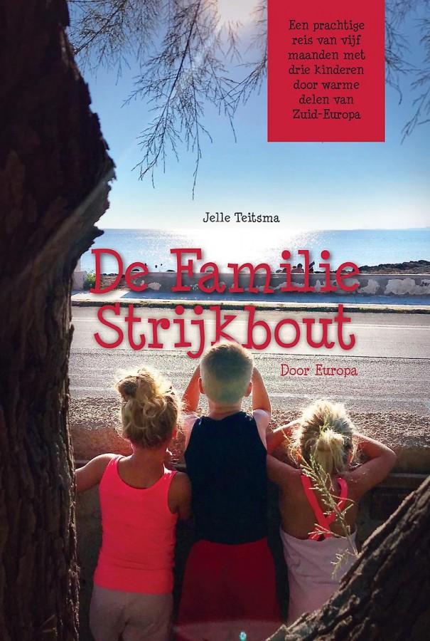 De familie Strijkbout door Europa - Een prachtige reis van vijf maanden met drie kinderen door warme delen van Zuid-Europa