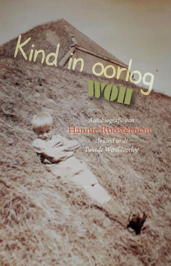Kind in oorlog WOII - Autobiografie van Hannie Roosterman als kind in de Tweede Wereldoorlog