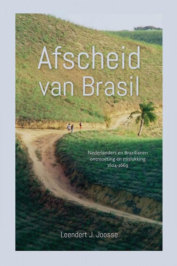 Afscheid van Brasil - Nederlanders en Brazilianen: ontmoeting en mislukking 1624-1669