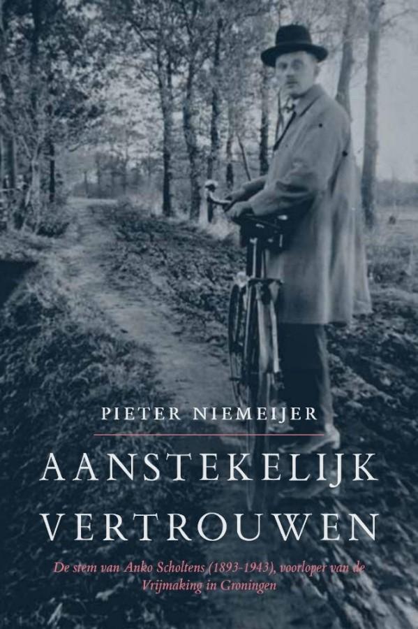 Aanstekelijk vertrouwen - De stem van Anko Scholtens (1893-1943), voorloper van de Vrijmaking in Groningen