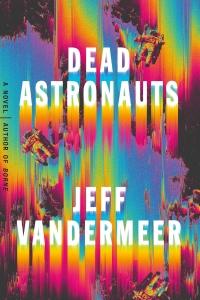 VanderMeer - Dead Astronauts