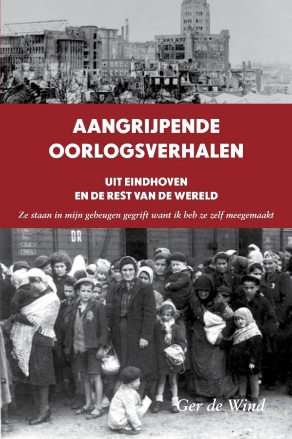 Aangrijpende oorlogsverhalen uit Eindhoven en de rest van de wereld - Ze staan in mijn geheugen gegrift want ik heb ze zelf meegemaakt