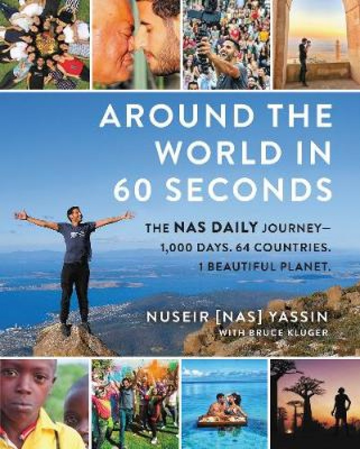 Around the world in 60 seconds : the nas daily journey-1,000 days. 64 countries. 1 beautiful planet.
