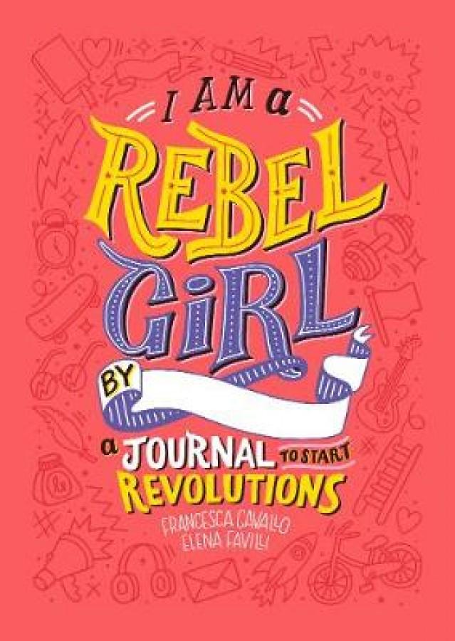I am a rebel girl : a journal to start revolutions