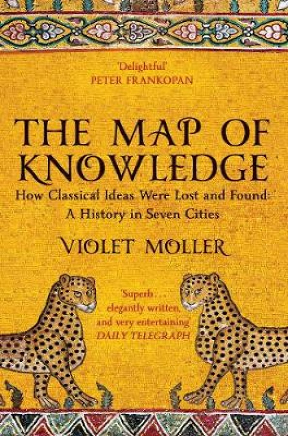 Map of knowledge: how classical ideas were lost and found: a history in seven cities