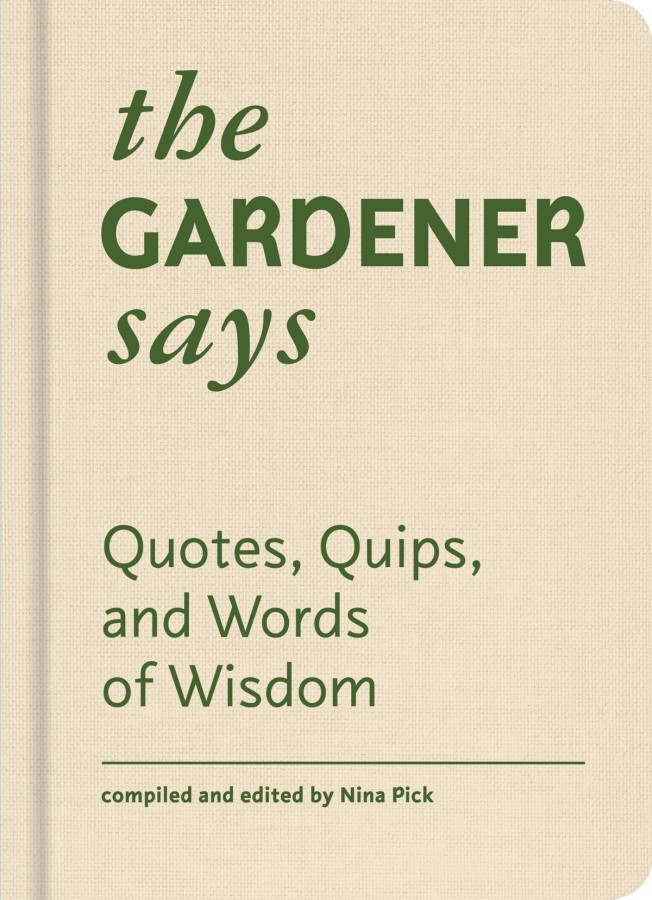 Gardener says : quotes, quips, and words of wisdom