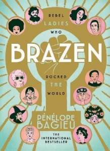 Brazen : rebel ladies who rocked the world