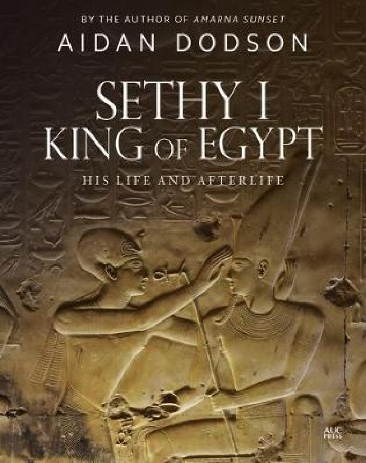 Sethy i, king of egypt : his life and afterlife