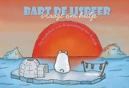 Bart de ijsbeer vraagt om hulp - Een kinderboek over de opwarming van de aarde