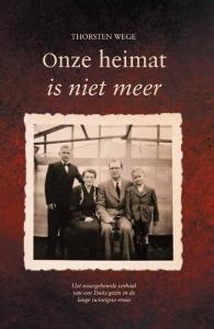 Onze heimat is niet meer - Het waargebeurde verhaal van een Duits gezin in de lange twintigste eeuw