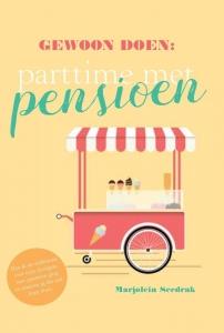 Gewoon doen: parttime met pensioen - Hoe ik als millennial voor mijn dertigste met pensioen ging en waarom jij dat ook kunt doen
