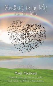 Eenheid is in Mij en in Jou - Vanuit het hart geschreven gedichten over liefde, afscheid en levensvragen