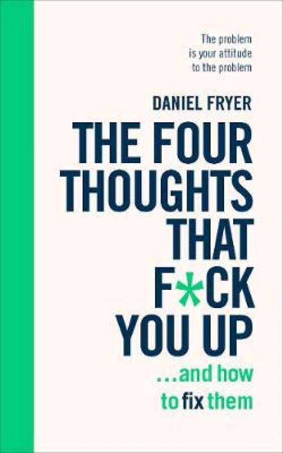 Four thoughts that f*ck you up ... and how to fix them