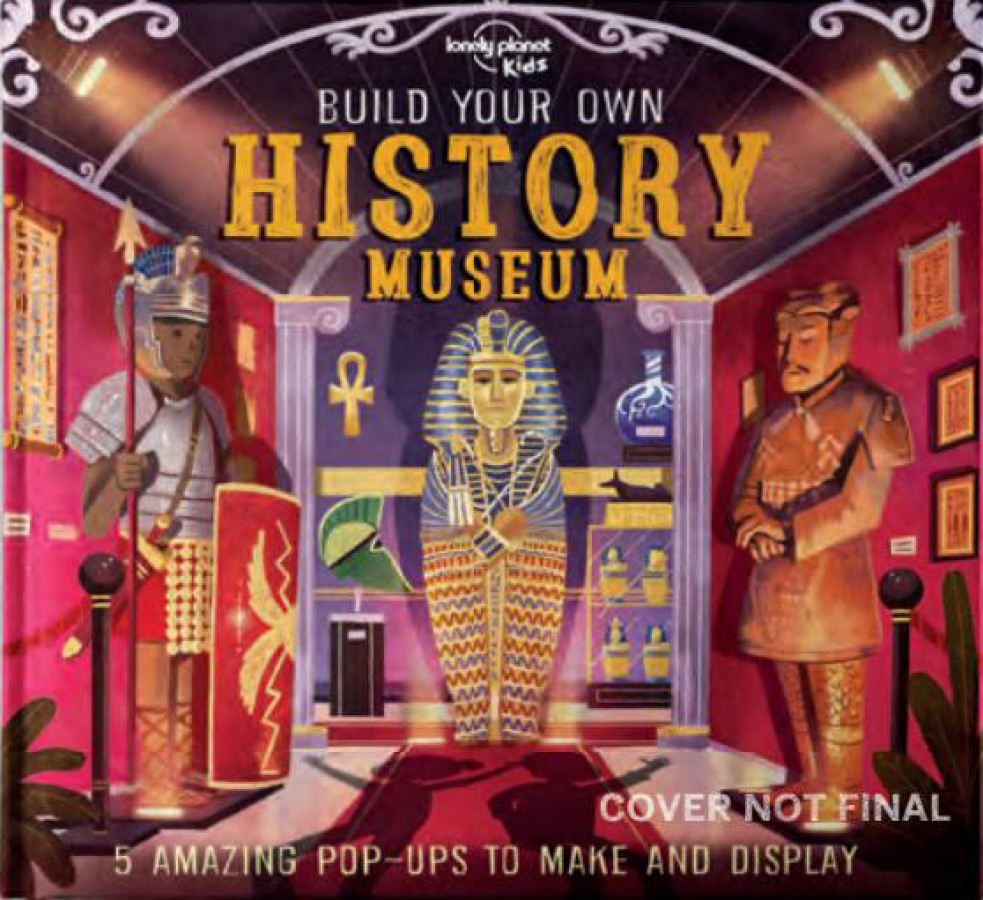 Lonely planet kids Build your own history museum