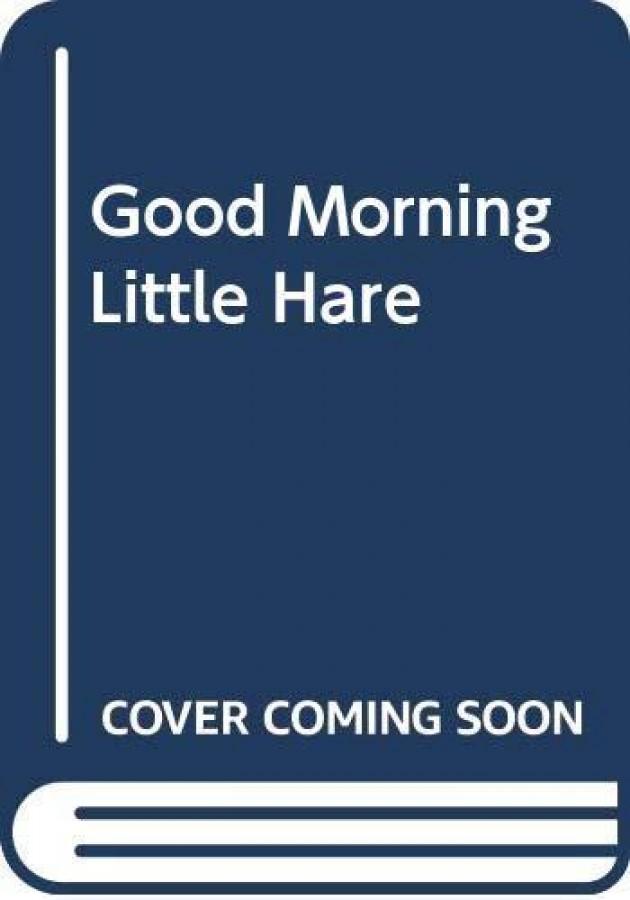 Good morning little hare