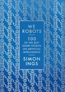 We, robots: 100 of the best short stories on artificial intelligence