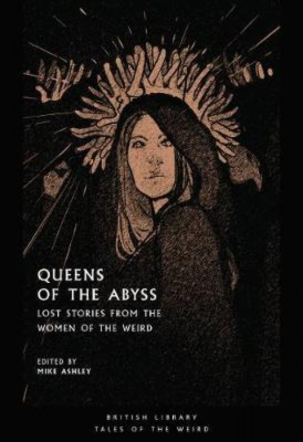 Queens of the abyss: lost stories from the women of the weird