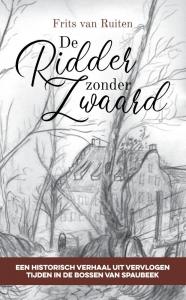 De ridder zonder zwaard - Een historisch verhaal uit vervlogen tijden in de bossen van Spaubeek