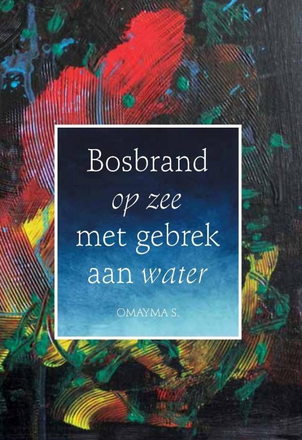 Bosbrand op zee met gebrek aan water - Oprechte gedichten over liefde, verlies, pijn, verslaving en racisme
