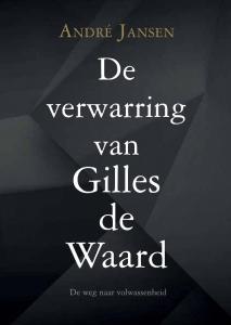 De verwarring van Gilles de Waard - De weg naar volwassenheid