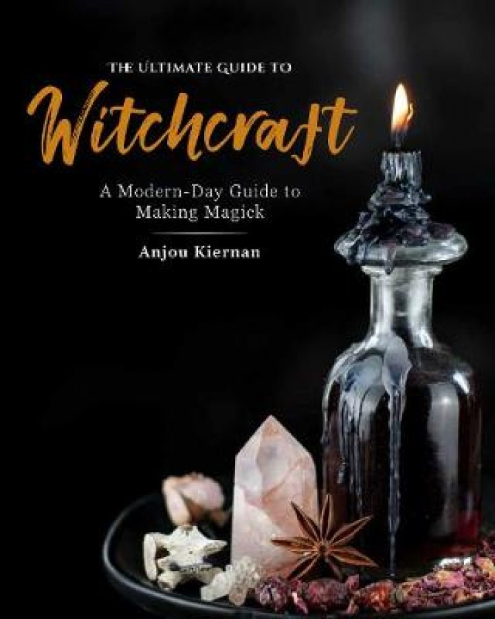 He ultimate guide to witchcraft: a modern-day guide to making magick