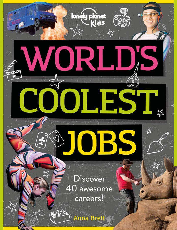 Lonely planet kids The world's coolest jobs
