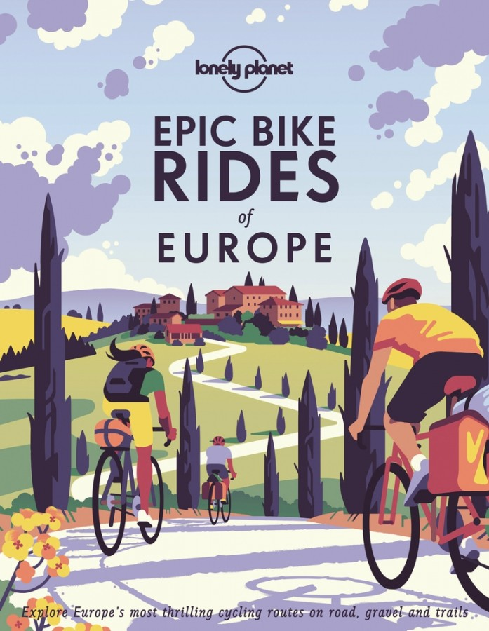 Lonely planet: epic bike rides of europe