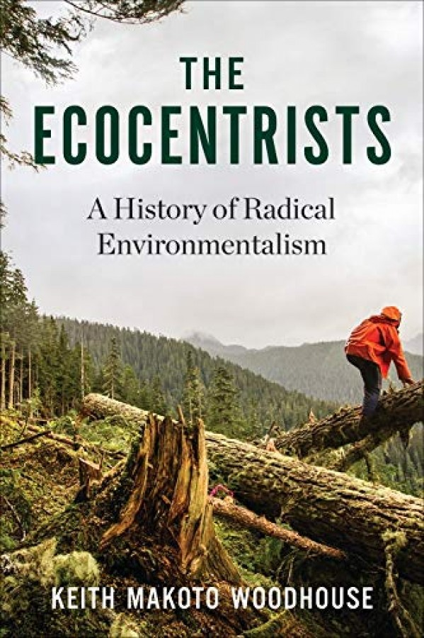 Ecocentrists : a history of radical environmentalism