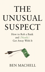 The unusual suspect: how to rob a bank and (nearly) get away with it