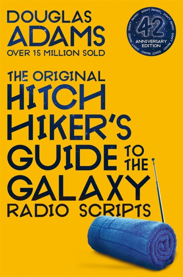 The hitchhiker's guide to the galaxy The original hitchhiker's guide to the galaxy radio scripts (42nd anniversary edition)