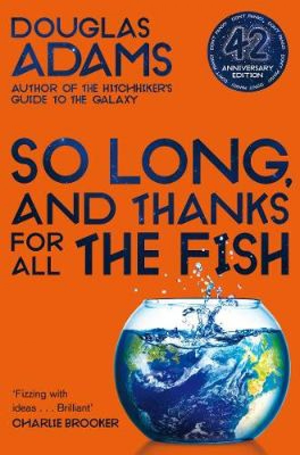 The hitchhiker's guide to the galaxy (04): so long, and thanks for all the fish (42nd anniversary edition)