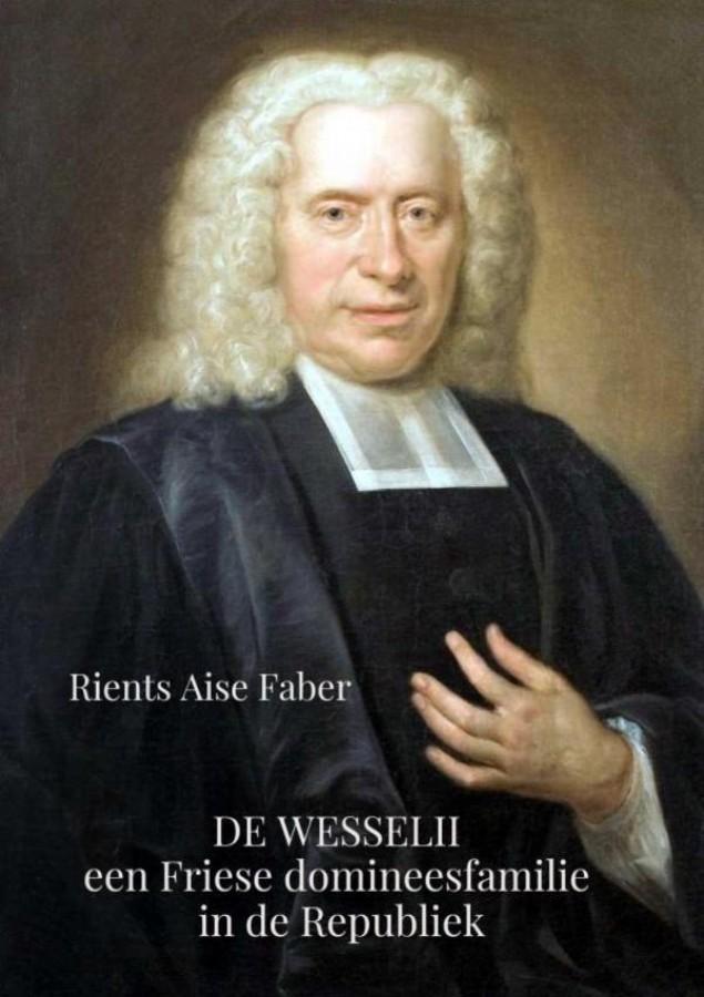De Wesselii, een Friese domineesfamilie in de Republiek