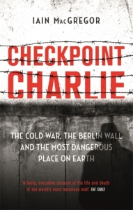 Checkpoint charlie: the cold war, the berlin wall and the most dangerous place on earth
