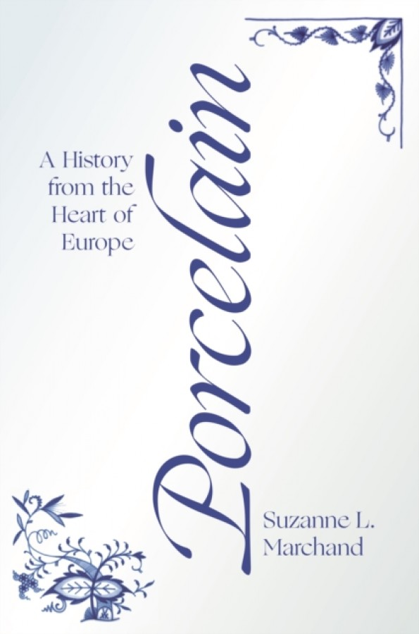 Porcelain : a history from the heart of europe