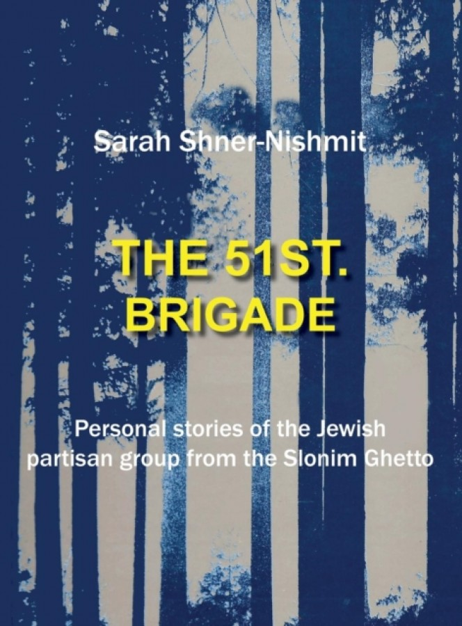 51st brigade - personal stories of the jewish partisan group from the slonim ghetto