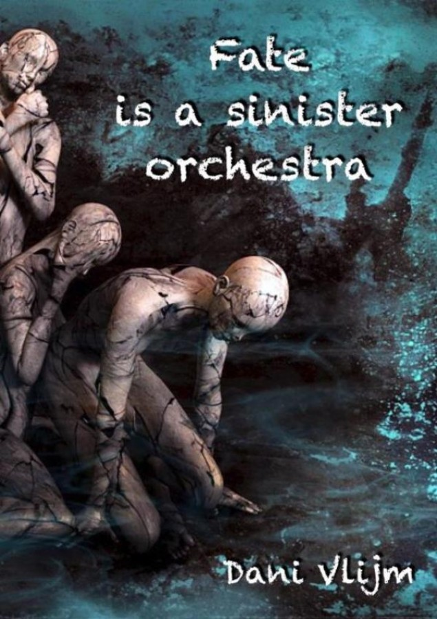 Fate is a sinister orchestra