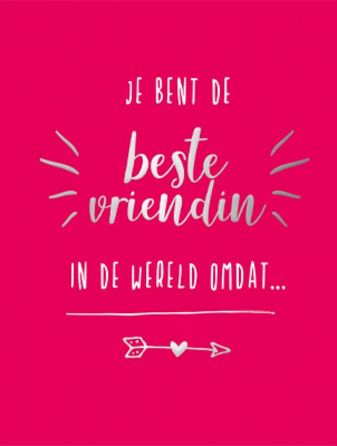 Je bent de beste vriendin in de wereld omdat...