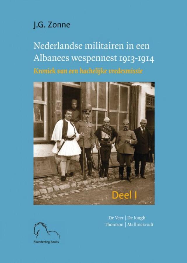 Nederlandse militairen in een Albanees wespennest 1913-1914. I en II